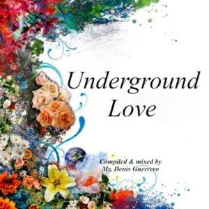 UNDERGROUND LOVE • compiled & mixed by Denis Guerrero • free download